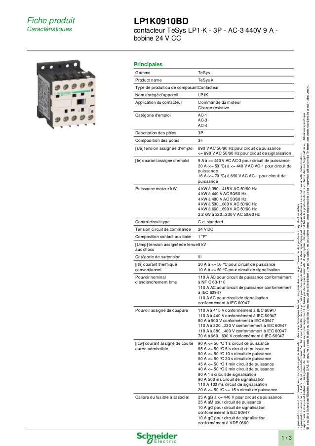 Fiche produit  Caractéristiques  LP1K0910BD  contacteur TeSys LP1-K - 3P - AC-3 440V 9 A -  bobine 24 V CC  Principales  G...