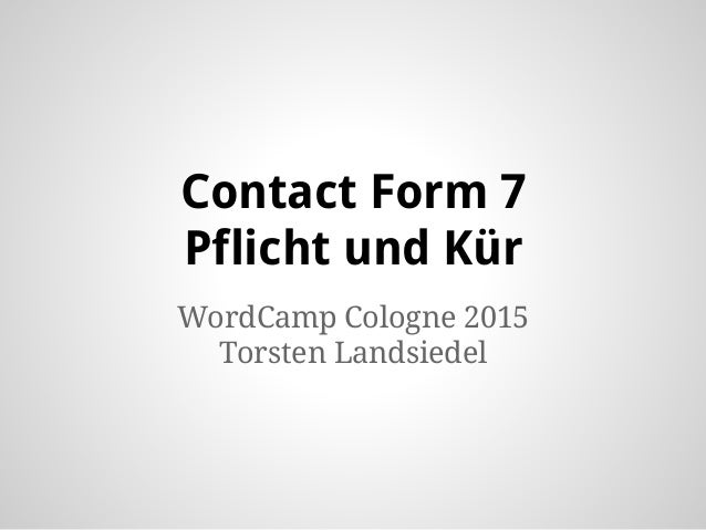 Contact Form 7 Pflicht und Kür WordCamp Cologne 2015 Torsten Landsiedel