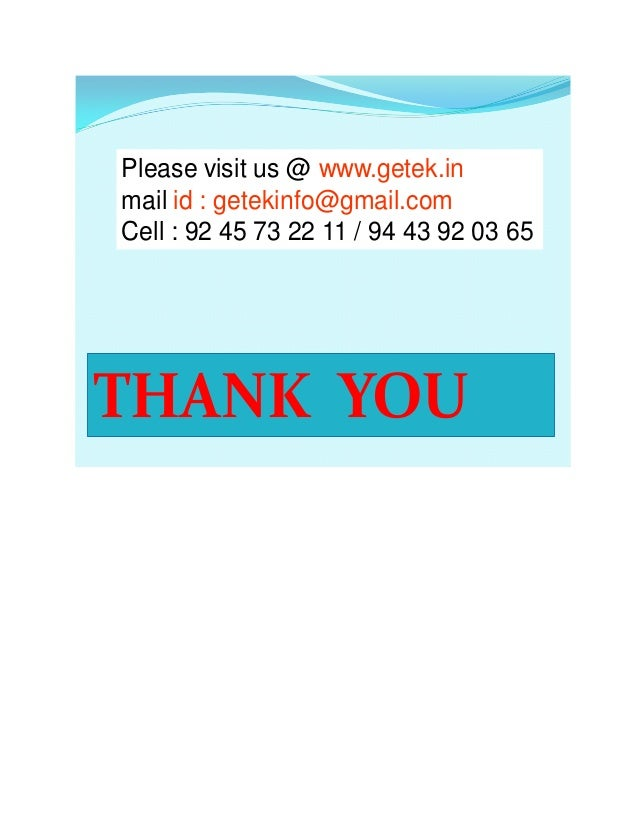 THANK YOU Please visit us @ www.getek.in mail id : getekinfo@gmail.com Cell : 92 45 73 22 11 / 94 43 92 03 65