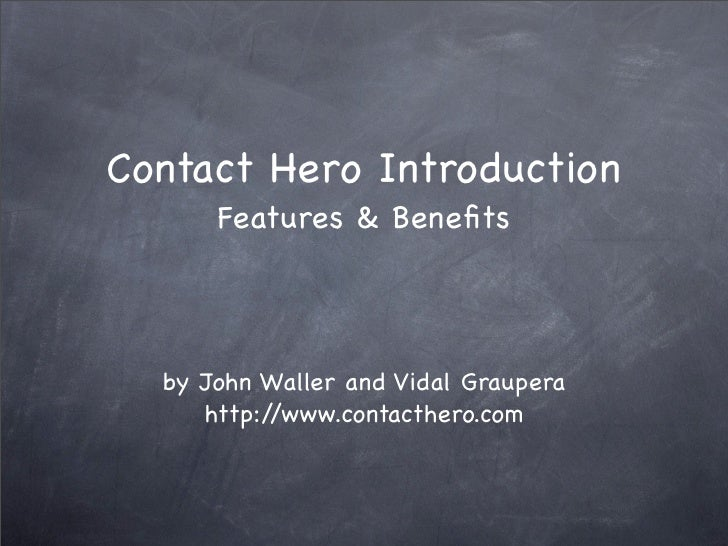 Contact Hero Introduction       Features & Benefits      by John Waller and Vidal Graupera      http://www.contacthero.com