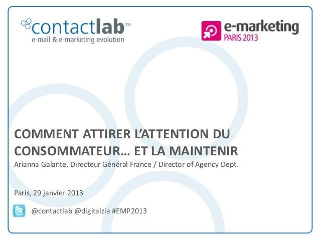COMMENT ATTIRER L'ATTENTION DUCONSOMMATEUR… ET LA MAINTENIRArianna Galante, Directeur Général France / Director of Agency ...