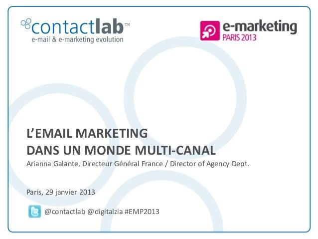 L'EMAIL MARKETING        DANS UN MONDE MULTI-CANAL        Arianna Galante, Directeur Général France / Director of Agency D...