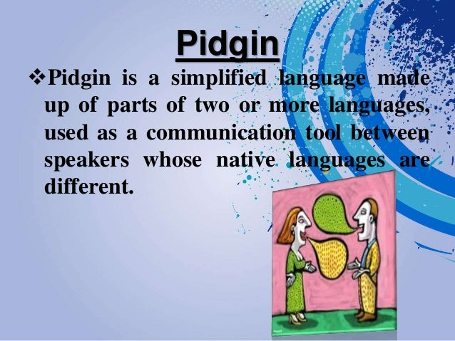 distinguish between pidgins and creoles Pidgins/creoles and african-american english handbook of pidgins and creoles be in a better position to distinguish between creolisms which do and those.