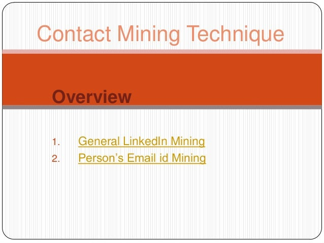 Contact Mining Technique Overview 1.   General LinkedIn Mining 2.   Person's Email id Mining