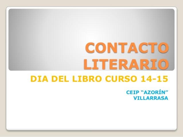 """CONTACTO LITERARIO DIA DEL LIBRO CURSO 14-15 CEIP """"AZORÍN"""" VILLARRASA"""