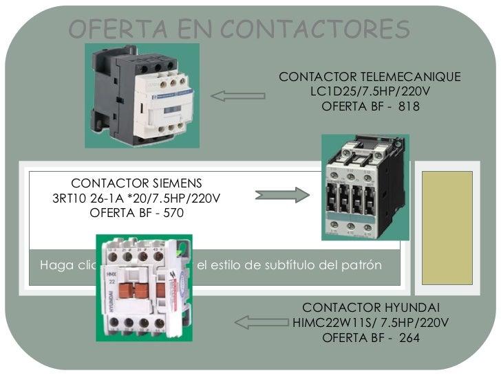 OFERTA EN CONTACTORES  CONTACTOR TELEMECANIQUE LC1D25/7.5HP/220V OFERTA BF -  818 CONTACTOR SIEMENS 3RT10 26-1A *20/7.5HP/...
