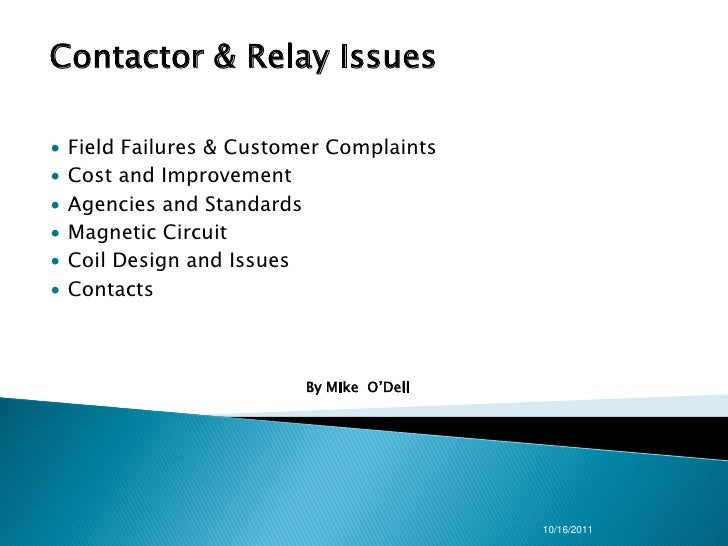 Contactor & Relay Issues∙   Field Failures & Customer Complaints∙   Cost and Improvement∙   Agencies and Standards∙   Magn...