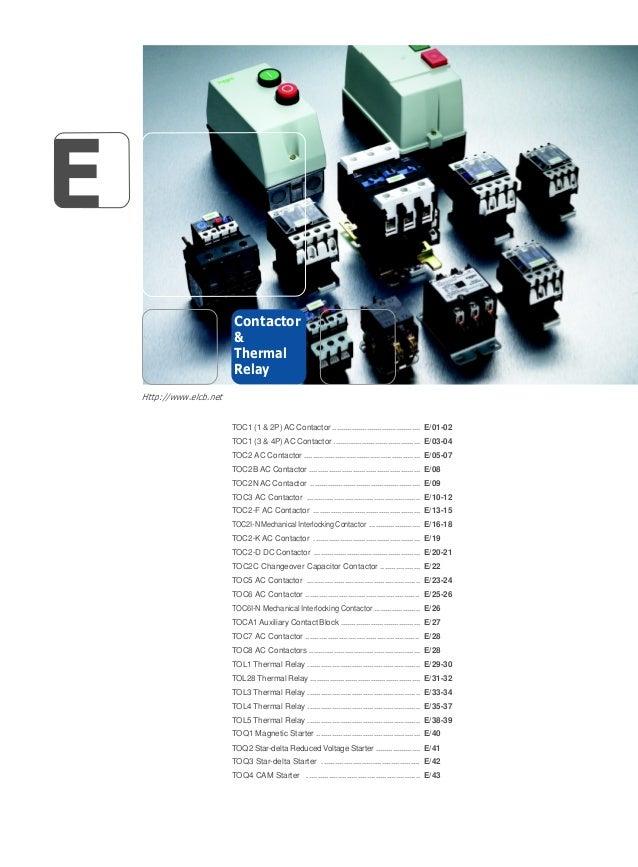 Standrad: IEC 61947-4-1 E Contactor & Thermal Relay Http://www.elcb.net TOC1 (1 & 2P) AC Contactor ..........................