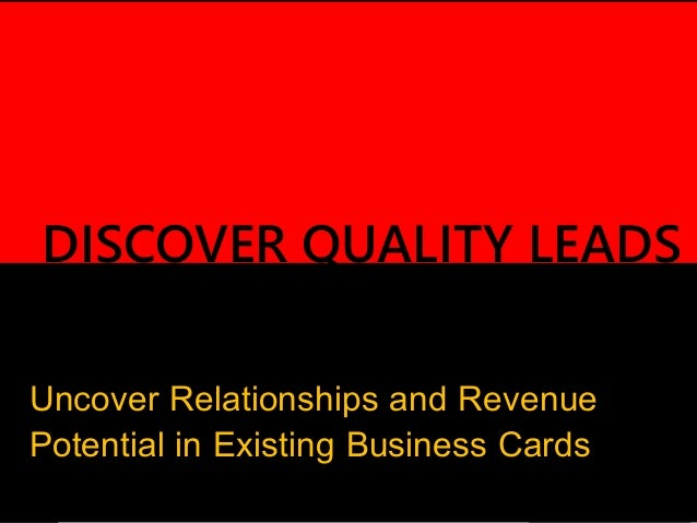 www.contactous.com DISCOVER QUALITY LEADS Uncover Relationships and Revenue Potential in Existing Business Cards