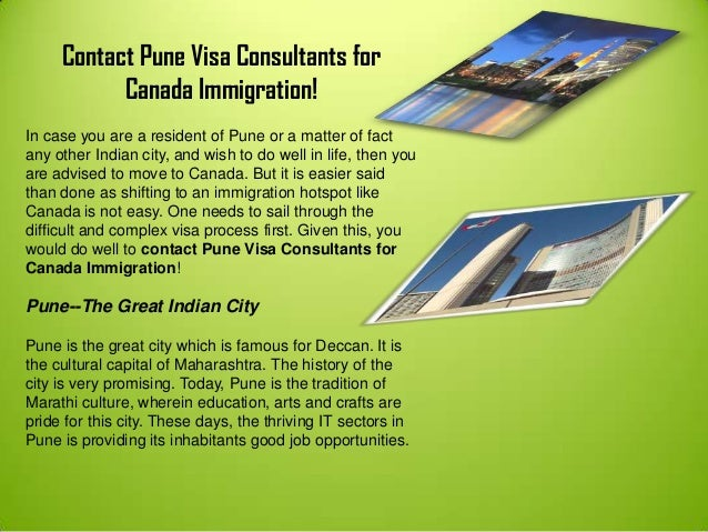 Contact Pune Visa Consultants for Canada Immigration! In case you are a resident of Pune or a matter of fact any other Ind...