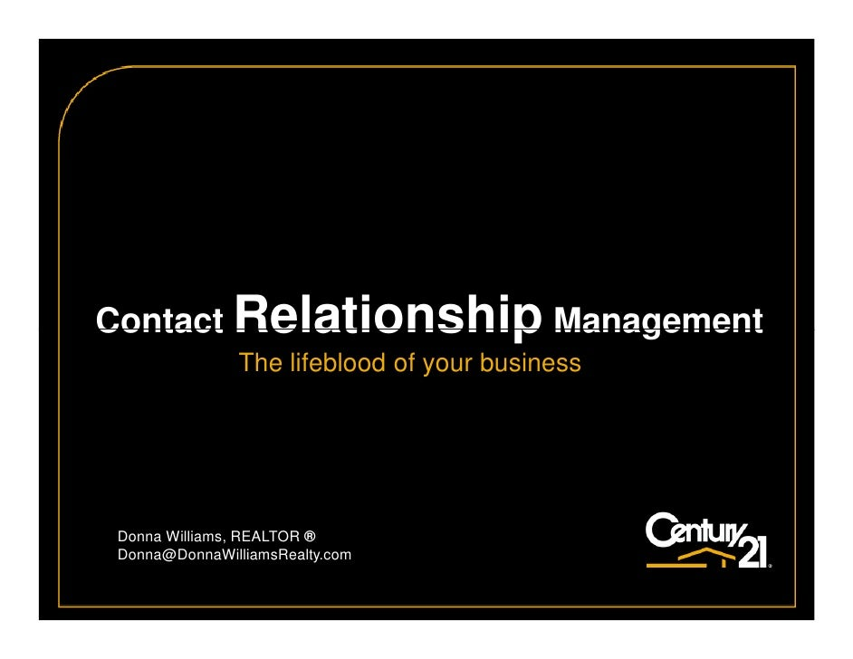 Contact Relationship Management                The lifeblood of your business      Donna Williams, REALTOR ®  Donna@DonnaW...