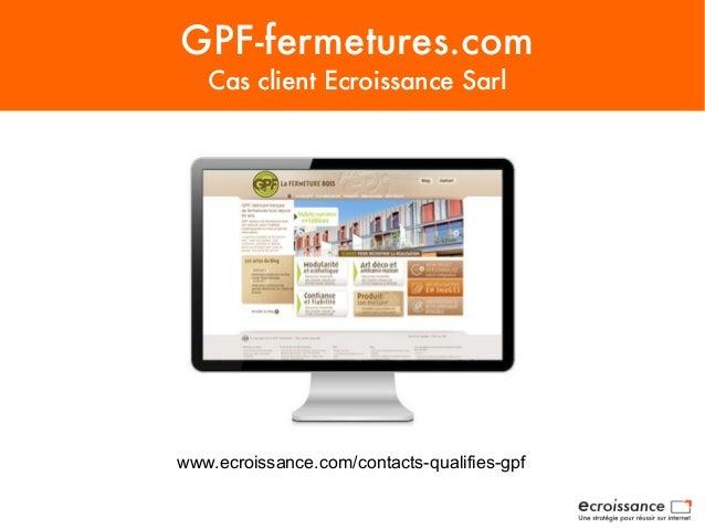 GPF-fermetures.comCas client Ecroissance Sarlwww.ecroissance.com/contacts-qualifies-gpf
