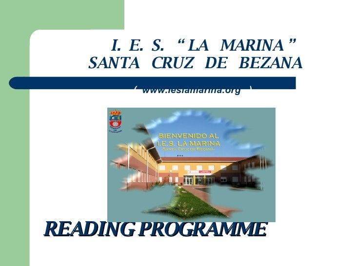 "I.  E.  S.  "" LA  MARINA "" SANTA  CRUZ  DE  BEZANA (  www.ieslamarina.org   ) READING PROGRAMME"