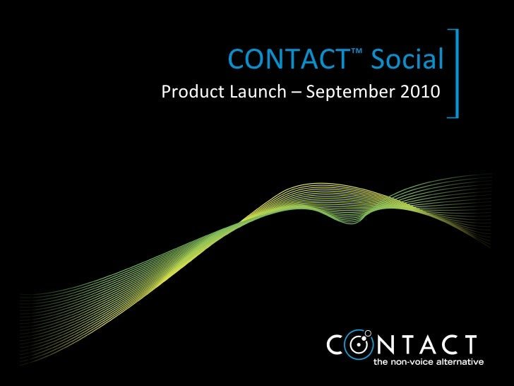 CONTACT ™  Social Product Launch – September 2010
