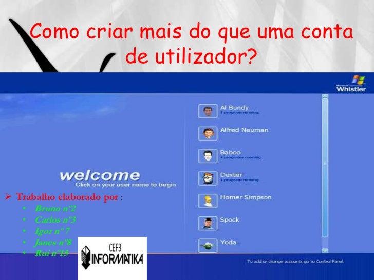 Como criar mais do que uma conta                 de utilizador? Trabalho elaborado por :    •   Bruno nº2    •   Carlos n...