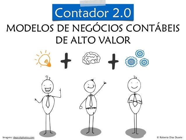 © Roberto Dias Duarte  Contador 2.0  CONTADOR 2.0:  MODELOS DE NEGÓCIOS CONTÁBEIS  DE ALTO VALOR  Imagens: depositphotos.c...
