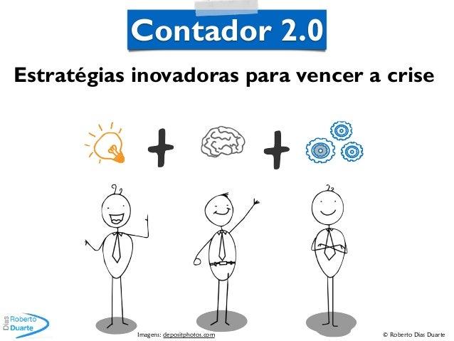 © Roberto Dias Duarte Estratégias inovadoras para vencer a crise Contador 2.0 Imagens: depositphotos.com