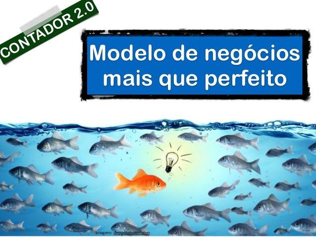 © Roberto Dias Duarte Modelo de negócios mais que perfeito Imagens: depositphotos.com CONTADOR 2.0