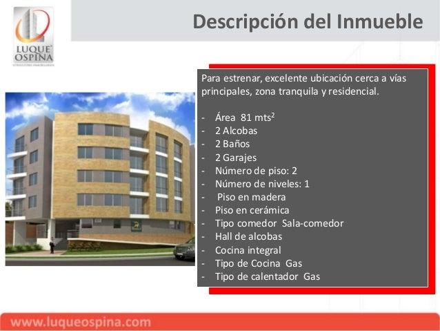 Descripción del Inmueble - Instalación de Gas - Zona de lavandería - Número de closets 2 - Tipo de piso en alcobas Madera ...