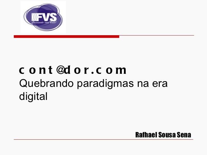 c o nt@ o r.c o m        dQuebrando paradigmas na eradigital                     Rafhael Sousa Sena