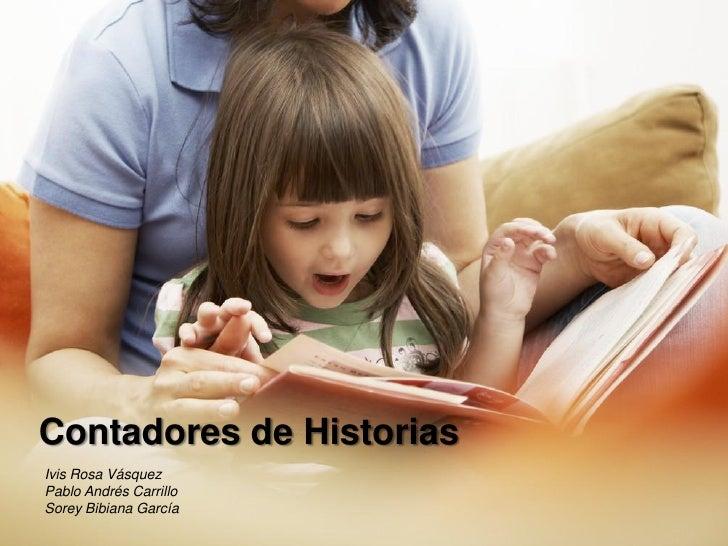 Contadores de Historias Ivis Rosa Vásquez Pablo Andrés Carrillo Sorey Bibiana García