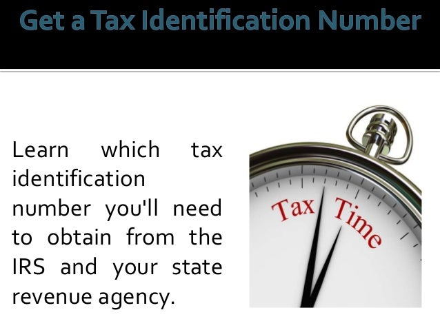 Register with your state to obtain a tax identification number, workers' compensation, unemployment and disability insuran...