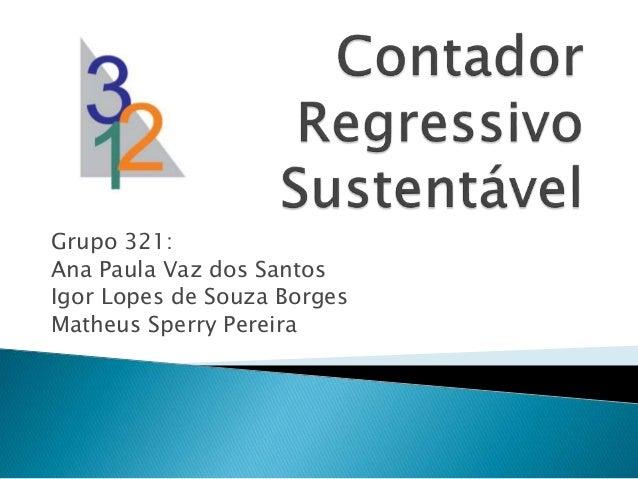 Grupo 321: Ana Paula Vaz dos Santos Igor Lopes de Souza Borges Matheus Sperry Pereira