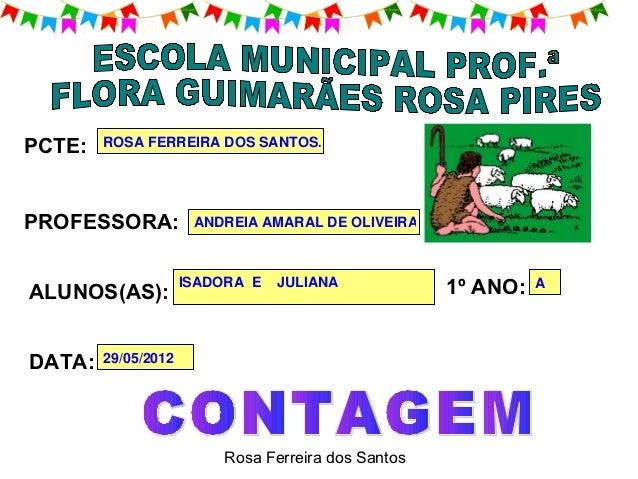 PCTE:   ROSA FERREIRA DOS SANTOS.PROFESSORA:           ANDREIA AMARAL DE OLIVEIRA.ALUNOS(AS):                     ISADORA ...