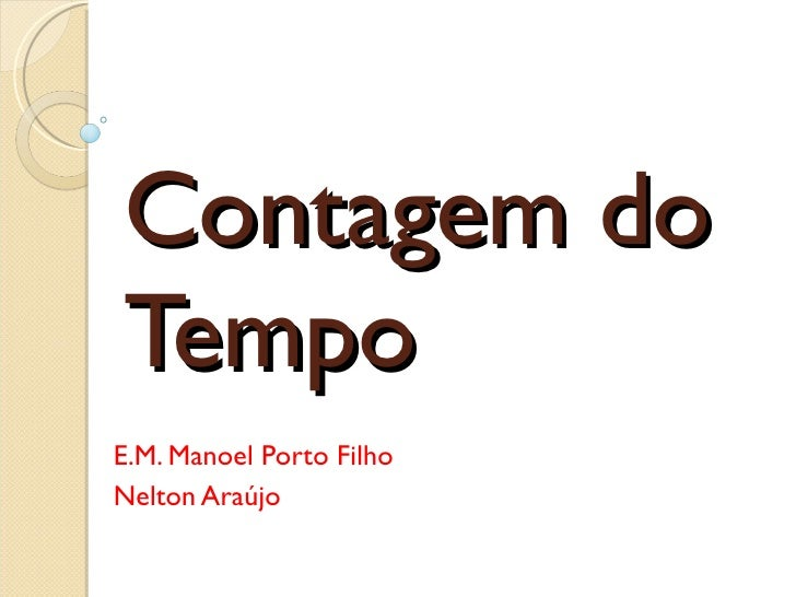 Contagem do Tempo E.M. Manoel Porto Filho Nelton Araújo