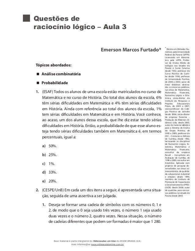 Questões de raciocínio lógico – Aula 3 Emerson Marcos Furtado* Tópicos abordados:  Análise combinatória  Probabilidade 1....