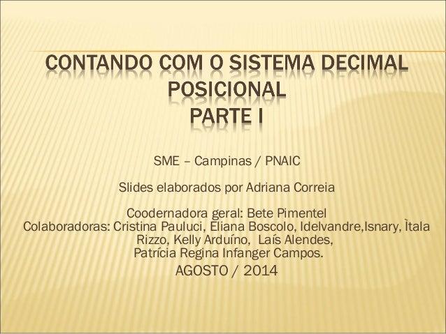 SME – Campinas / PNAIC  Slides elaborados por Adriana Correia  Coodernadora geral: Bete Pimentel  Colaboradoras: Cristina ...