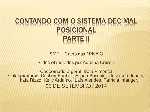 CONTANDO COM O SISTEMA DECIMAL  POSICIONAL  PARTE II  SME – Campinas / PNAIC  Slides elaborados por Adriana Correia  Coode...