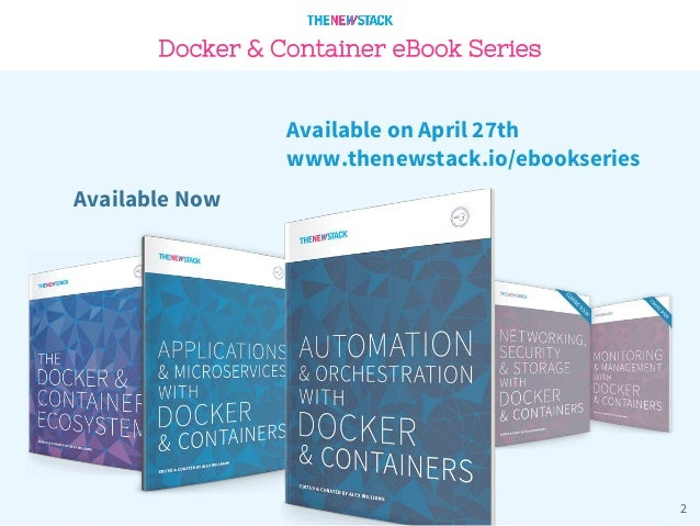 2 Docker & Container eBook Series Available Now Available on April 27th www.thenewstack.io/ebookseries