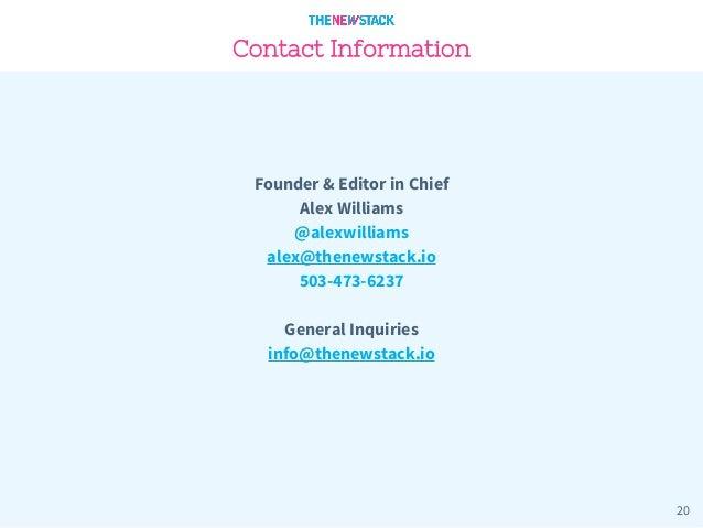 20 Contact Information Founder & Editor in Chief Alex Williams @alexwilliams alex@thenewstack.io 503-473-6237 General Inqu...