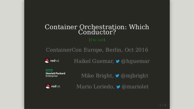 ContainerOrchestration:Which Conductor? [TheLab] ContainerConEurope,Berlin,Oct2016 HaikelGuemar, @hguem...