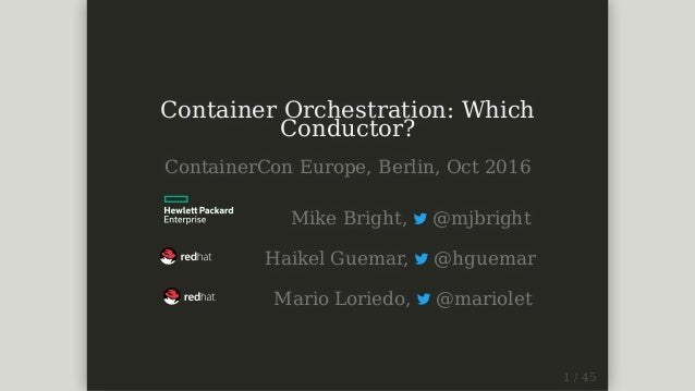 ContainerOrchestration:Which Conductor? ContainerConEurope,Berlin,Oct2016 MikeBright, @mjbright ...