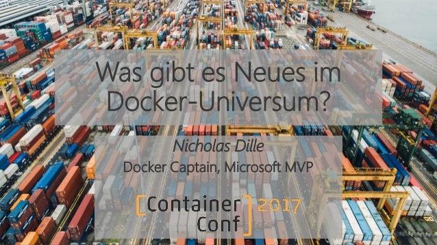Was gibt es Neues im Docker-Universum? Nicholas Dille Docker Captain, Microsoft MVP