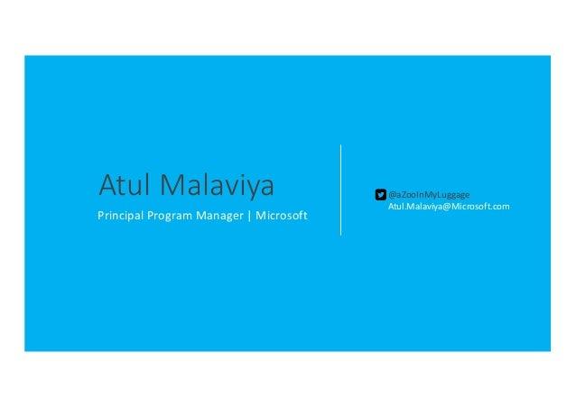 AtulMalaviya PrincipalProgramManager|Microsoft @aZooInMyLuggage Atul.Malaviya@Microsoft.com