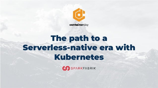 The path to a Serverless-native era with Kubernetes