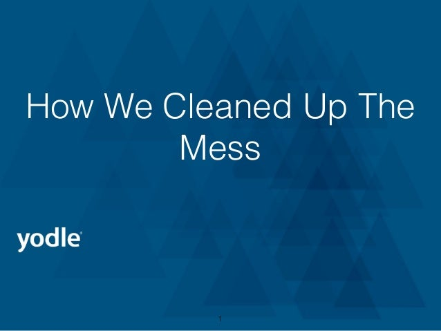 How We Cleaned Up The Mess 1