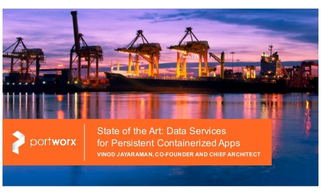 1© 2016 PORTWORX | CONTAINERDAYS2016 State of the Art: Data Services for Persistent Containerized Apps VINOD JAYARAMAN, CO...