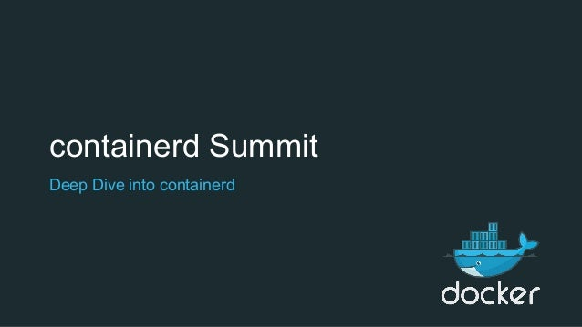 containerd Summit Deep Dive into containerd