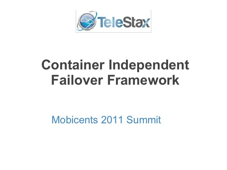 Container Independent Failover Framework Mobicents 2011 Summit