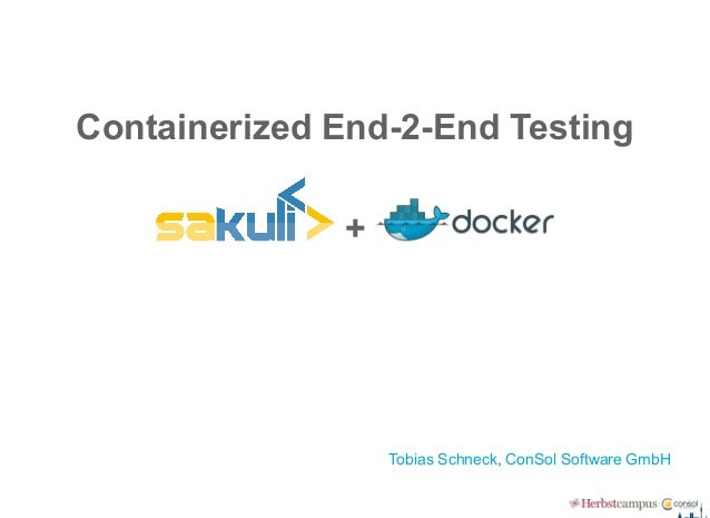 Containerized End­2­End Testing  +  ,   Tobias Schneck ConSol Software GmbH