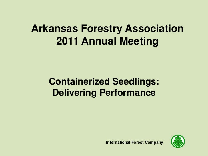Arkansas Forestry Association    2011 Annual Meeting   Containerized Seedlings:   Delivering Performance               Int...