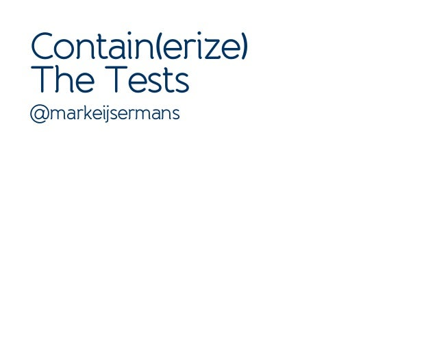 Contain(erize) The Tests @markeijsermans
