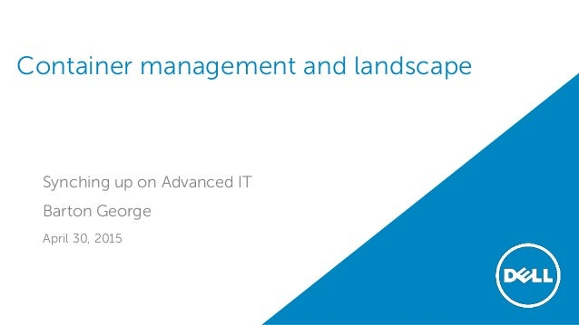 Container management and landscape Synching up on Advanced IT Barton George April 30, 2015