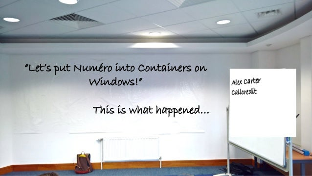 """""""Let's put Numéro into Containers on Windows!"""" This is what happened…"""