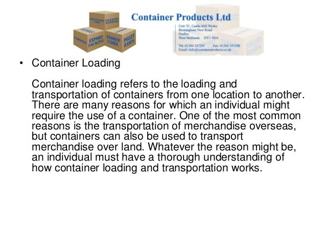 • Container Loading  Container loading refers to the loading and  transportation of containers from one location to anothe...
