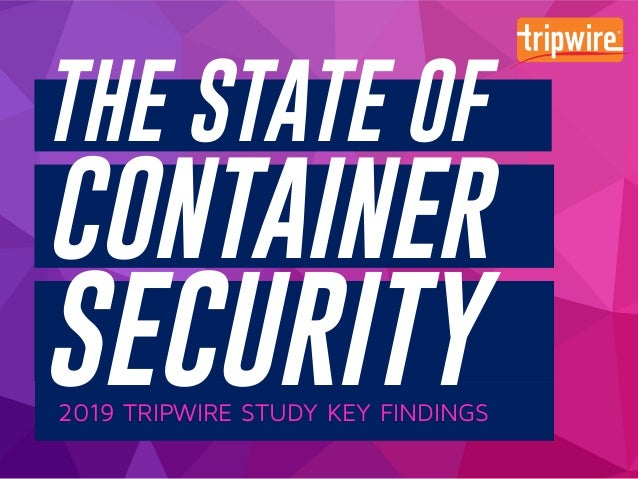 Tripwire State of Container Security 2019 Report: Key Findings